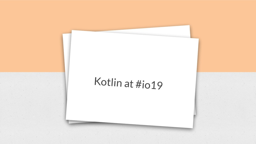 New Opportunities to Learn Kotlin at #io19