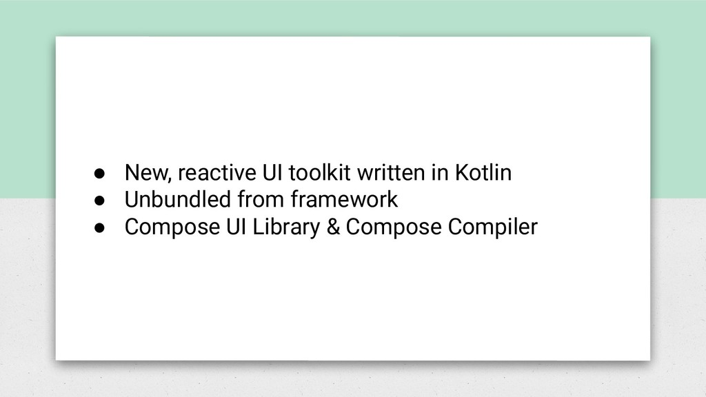 ● New, reactive UI toolkit written in Kotlin ● ...