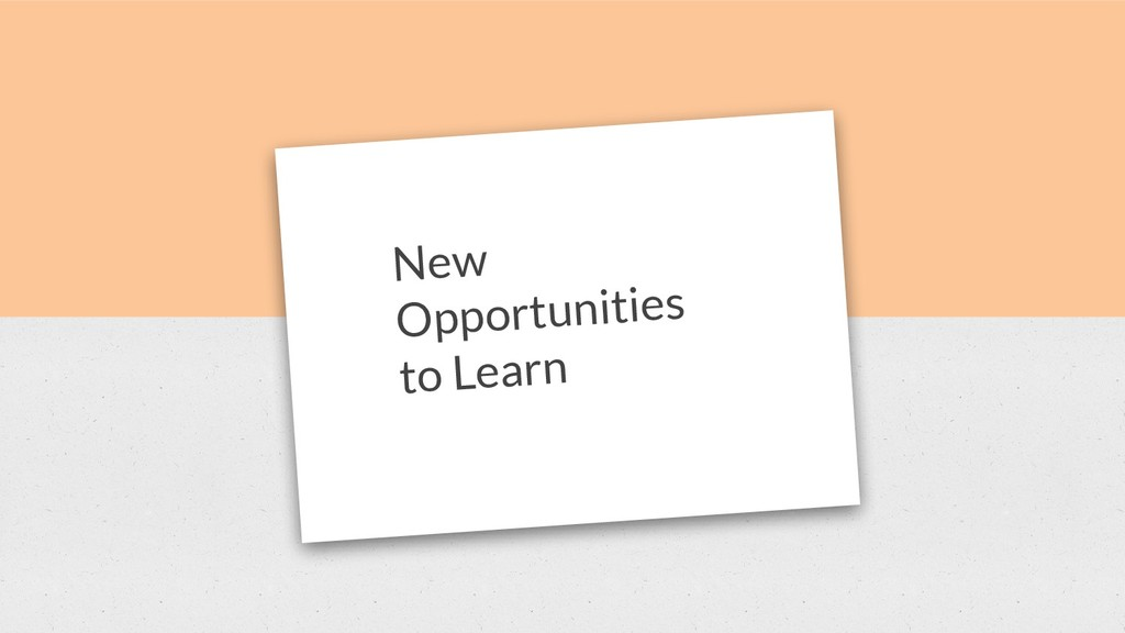 New Opportunities to Learn