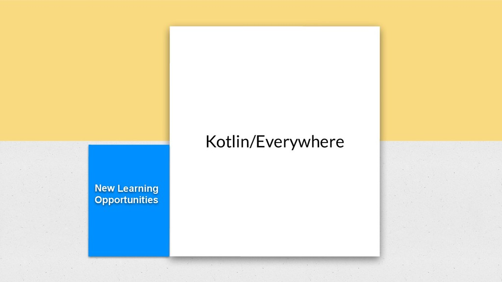 New Learning Opportunities Kotlin/Everywhere
