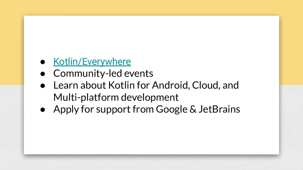 ● Kotlin/Everywhere ● Community-led events ● Le...