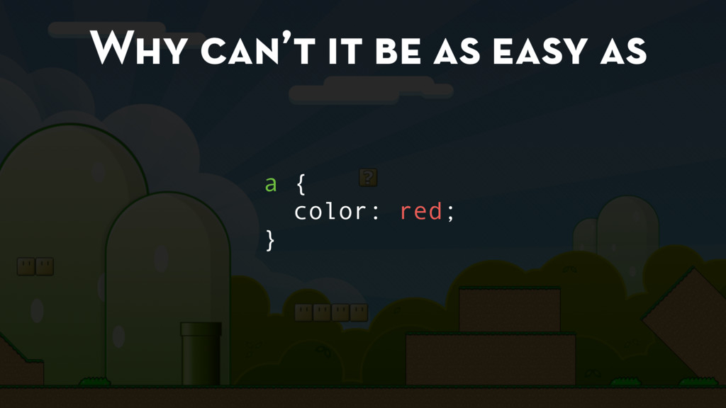 Why can't it be as easy as a { color: red; }