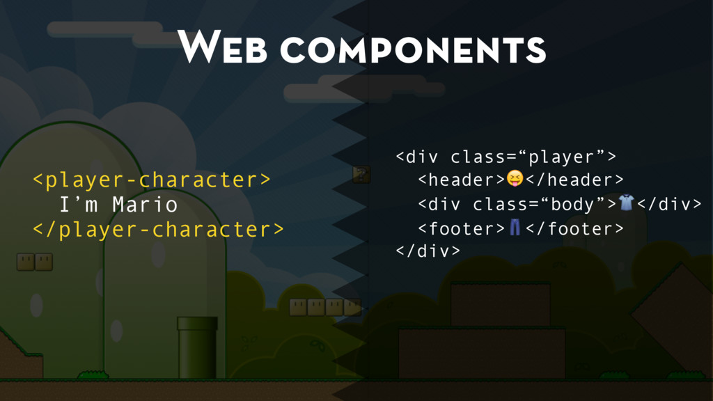 Web components <player-character> I'm Mario </p...