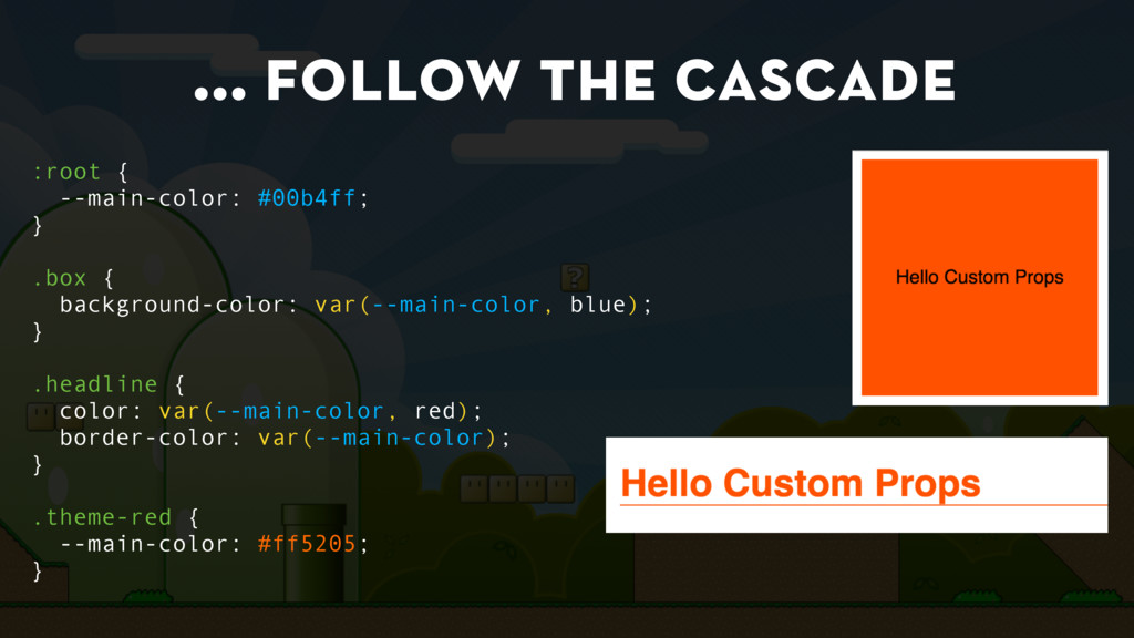 … follow the cascade :root { --main-color: #00b...