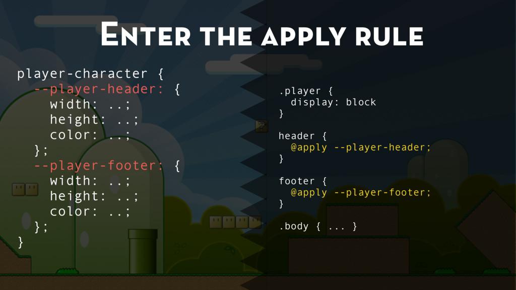 Enter the apply rule .player { display: block }...