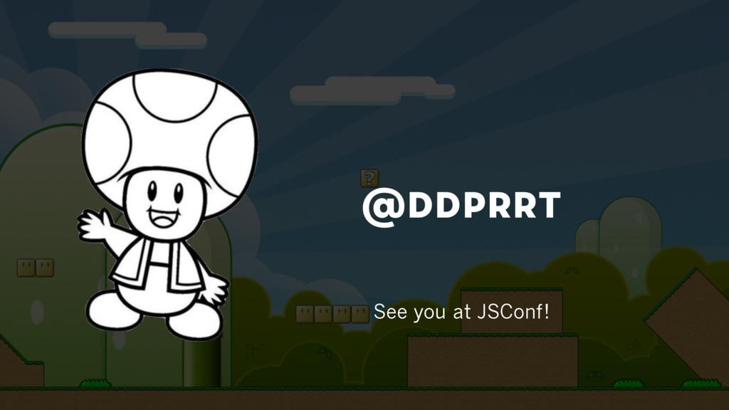 @ddprrt See you at JSConf!