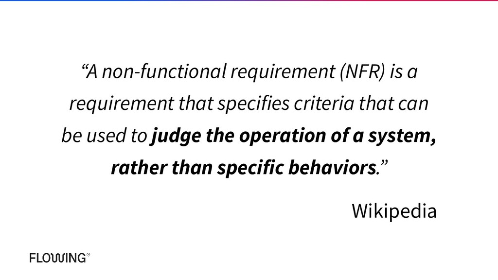 """""""A non-functional requirement (NFR) is a requir..."""