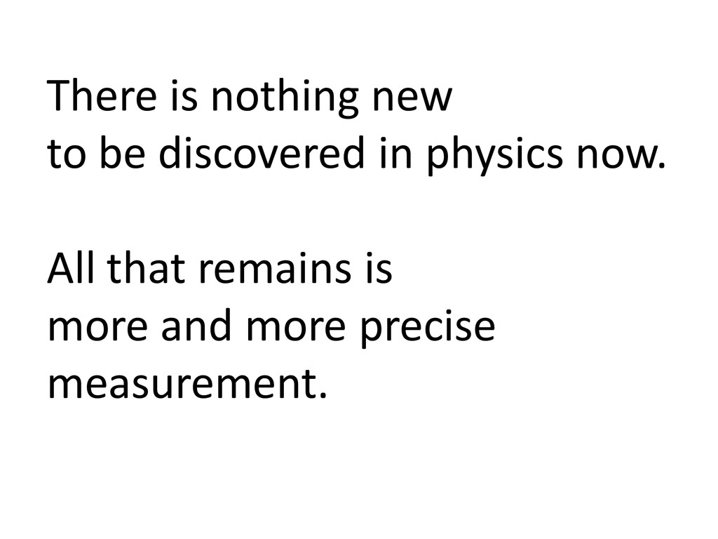 There is nothing new to be discovered in physic...