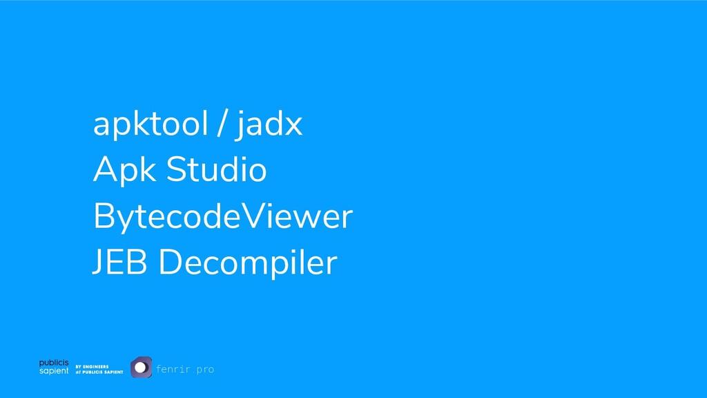 apktool / jadx Apk Studio BytecodeViewer JEB De...