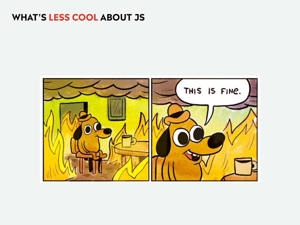 WHAT'S LESS COOL ABOUT JS