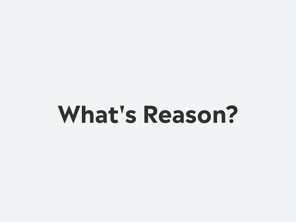 What's Reason?