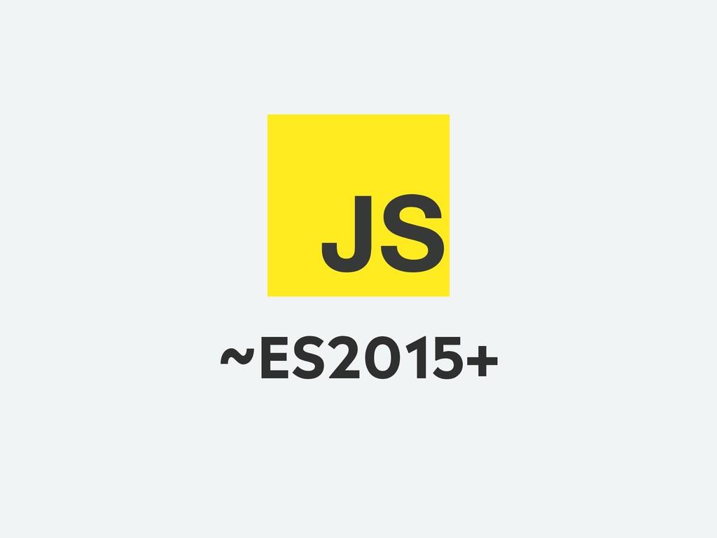 ~ES2015+ JS
