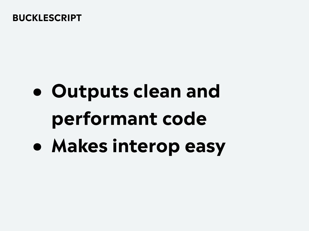 BUCKLESCRIPT • Outputs clean and performant cod...
