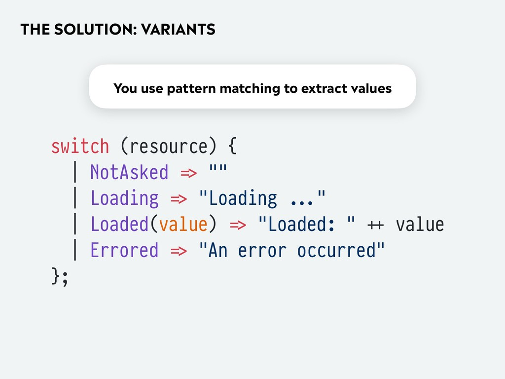 THE SOLUTION: VARIANTS switch (resource) { | No...