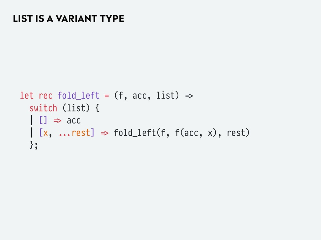 LIST IS A VARIANT TYPE let rec fold_left = (f, ...