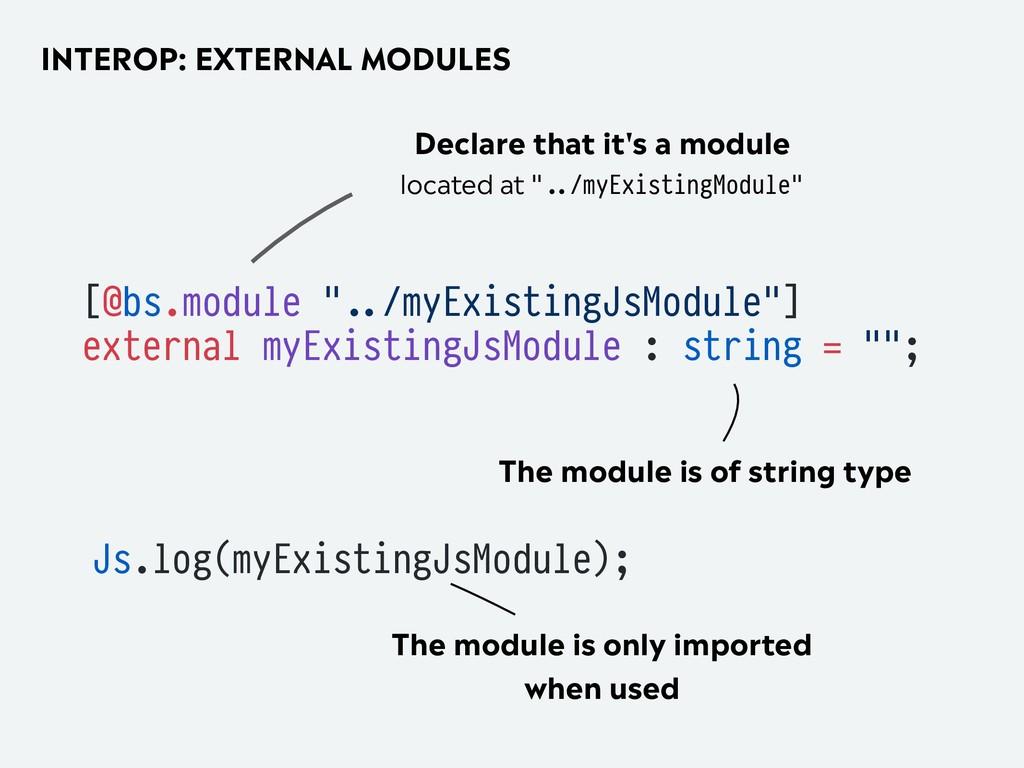 """INTEROP: EXTERNAL MODULES [@bs.module """".../myEx..."""