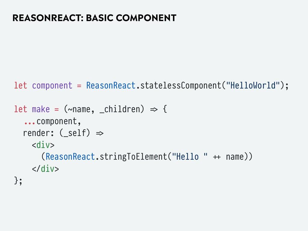 REASONREACT: BASIC COMPONENT let component = Re...