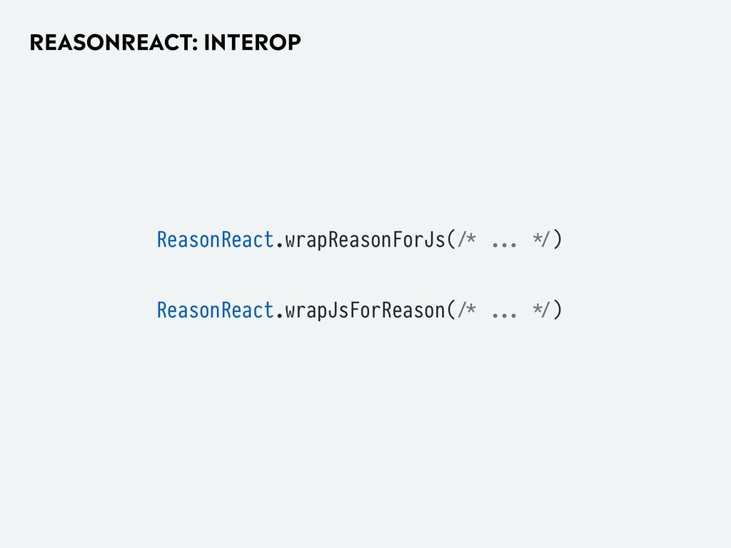 REASONREACT: INTEROP ReasonReact.wrapReasonForJ...