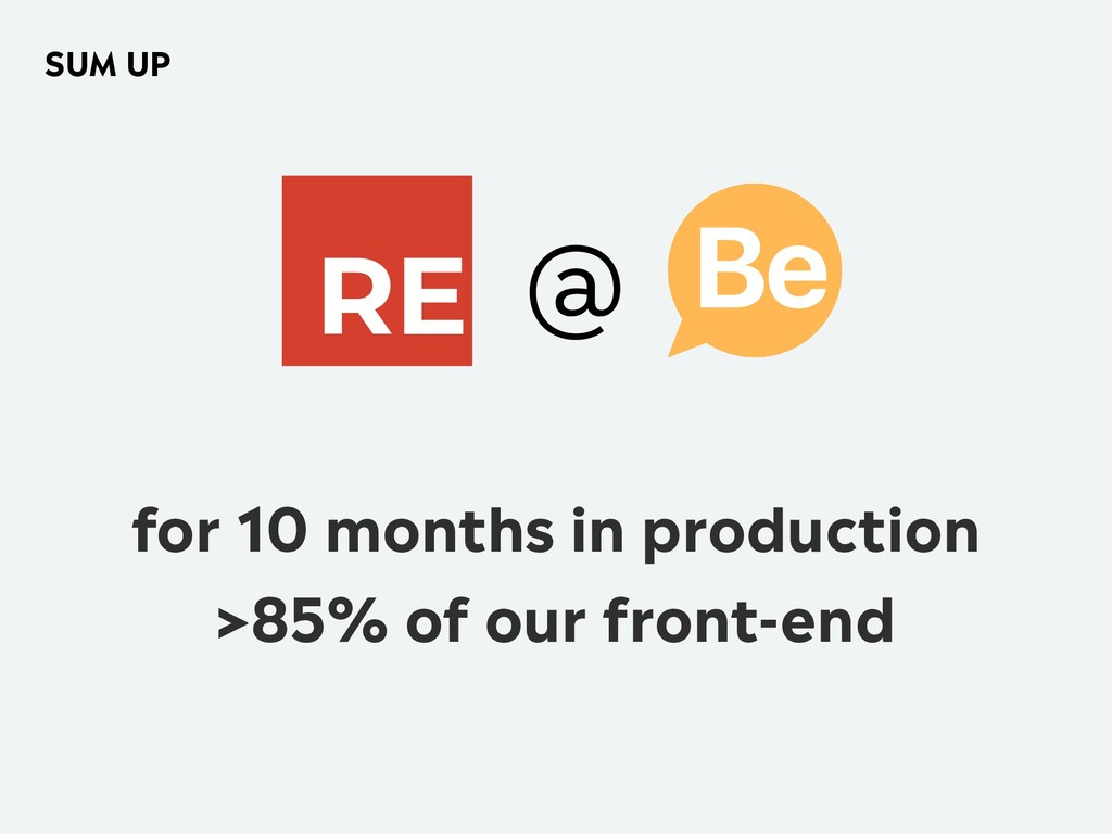 for 10 months in production >85% of our front-e...