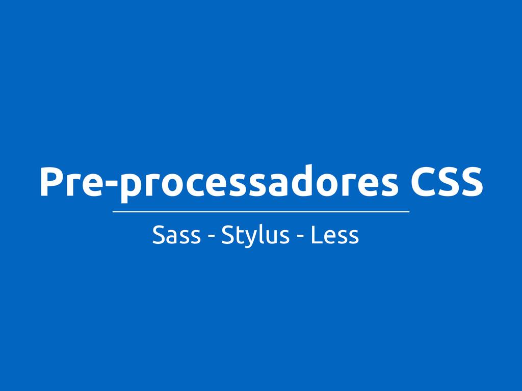 Pre-processadores CSS Sass - Stylus - Less