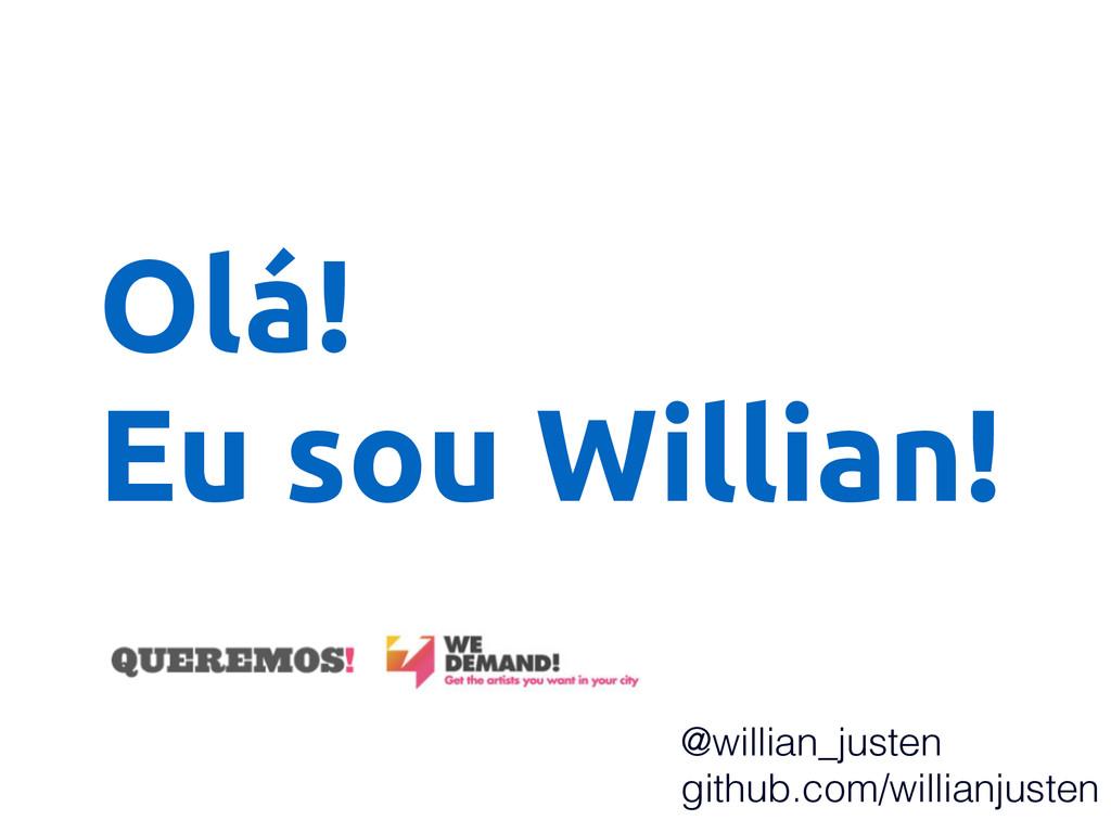 Olá! Eu sou Willian! @willian_justen github.com...
