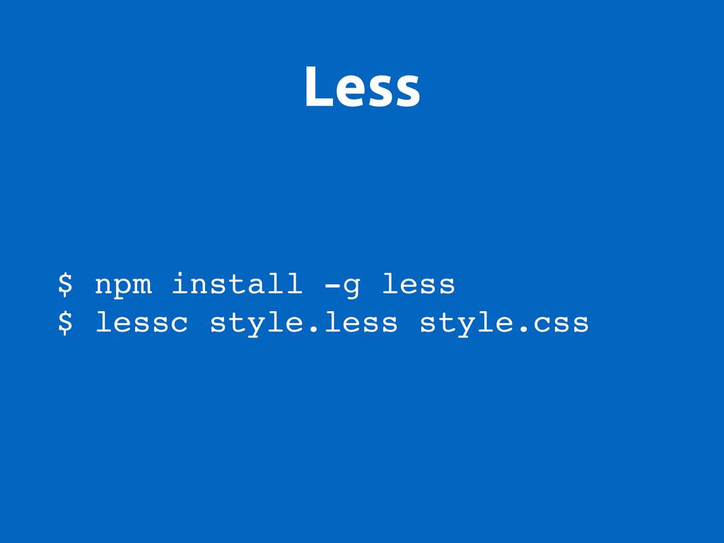 Less $ npm install -g less $ lessc style.less s...