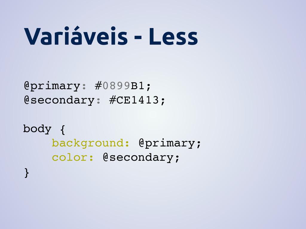 Variáveis - Less @primary: #0899B1; @secondary:...
