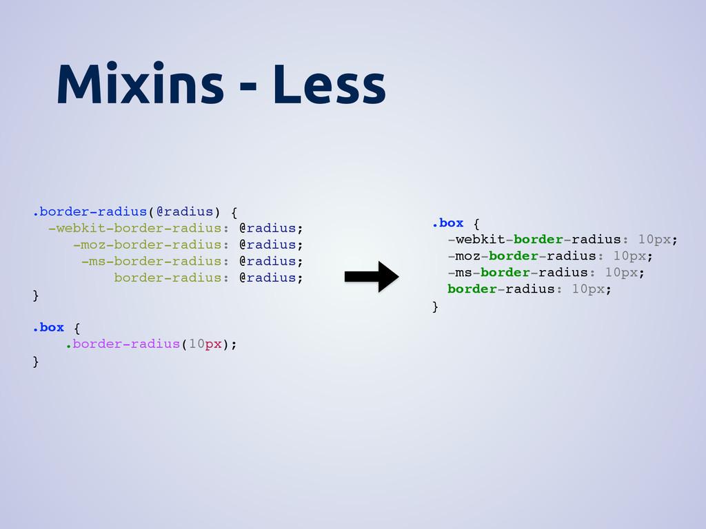 Mixins - Less .border-radius(@radius) { -webkit...