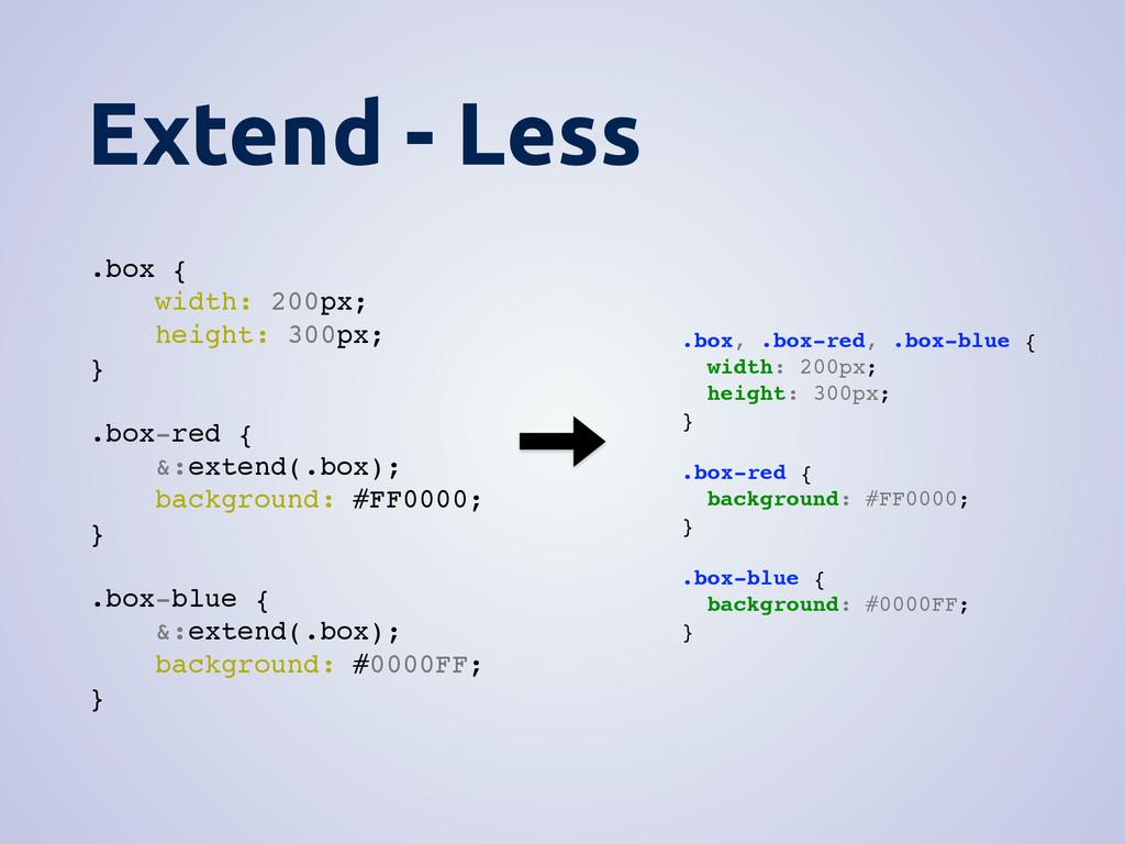Extend - Less .box, .box-red, .box-blue { width...