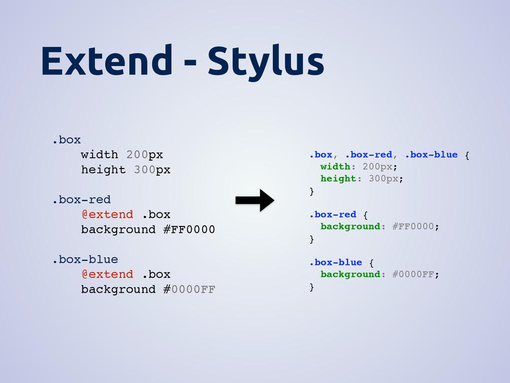 Extend - Stylus .box, .box-red, .box-blue { wid...