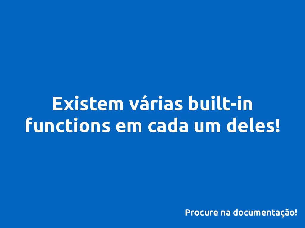 Existem várias built-in functions em cada um de...