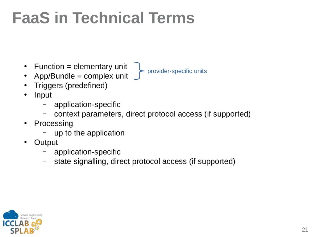 21 FaaS in Technical Terms • Function = element...