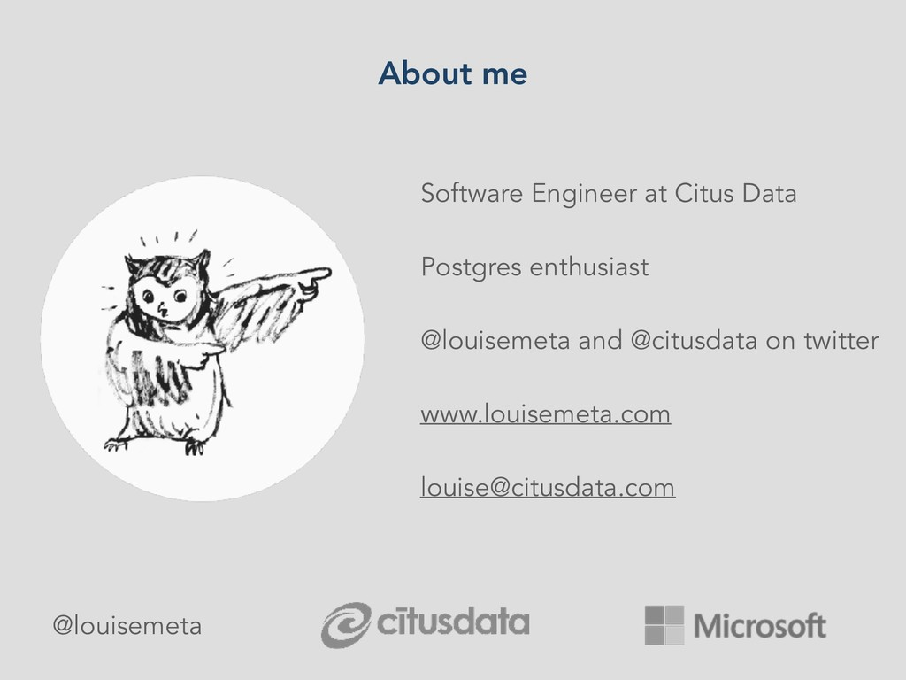About me Software Engineer at Citus Data Postgr...