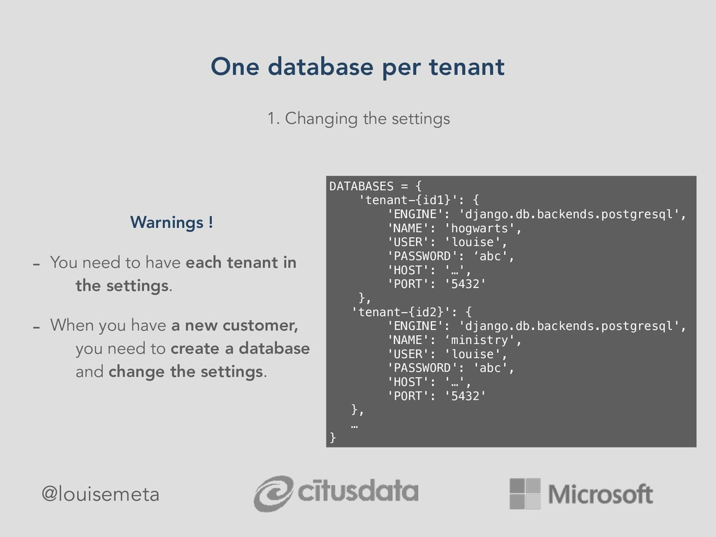 1. Changing the settings DATABASES = { 'tenant-...