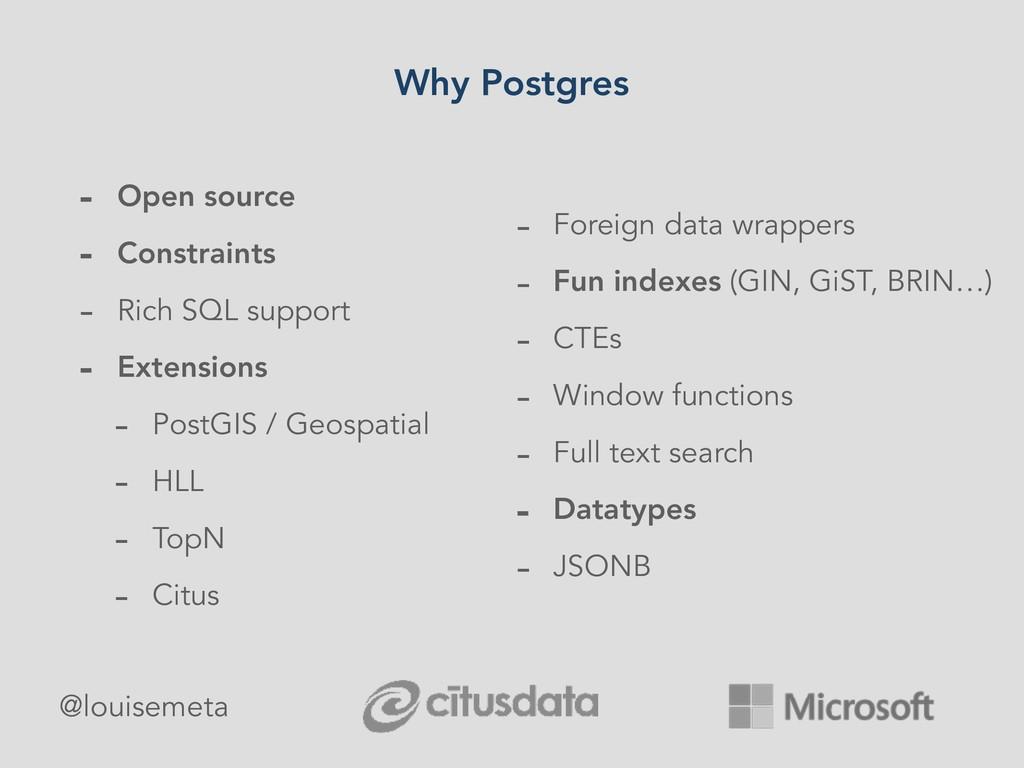 Why Postgres - Open source - Constraints - Rich...