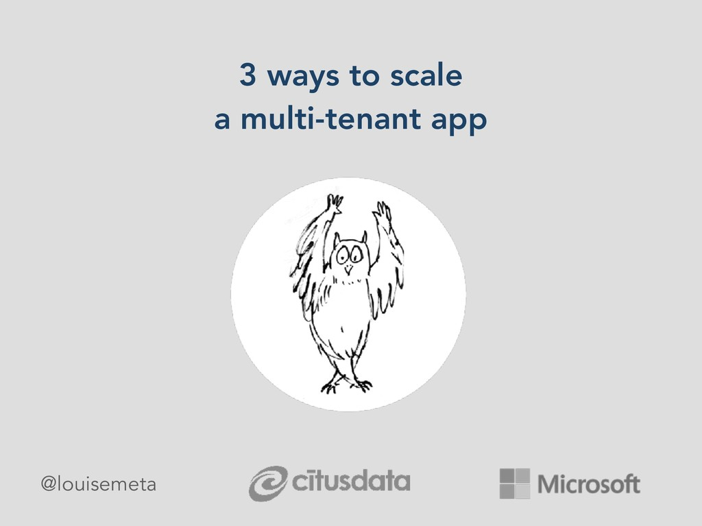 3 ways to scale a multi-tenant app @louisemeta