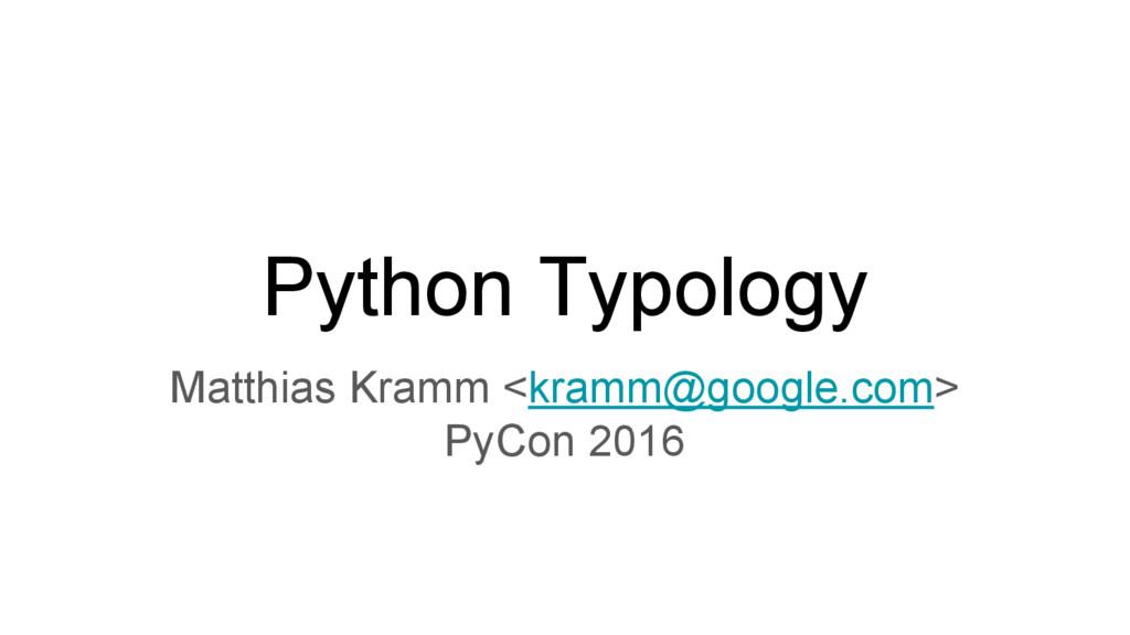 Python Typology Matthias Kramm <kramm@google.co...