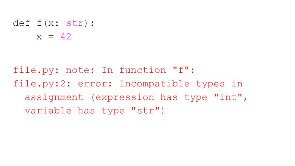 def f(x: str): x = 42 file.py: note: In functio...