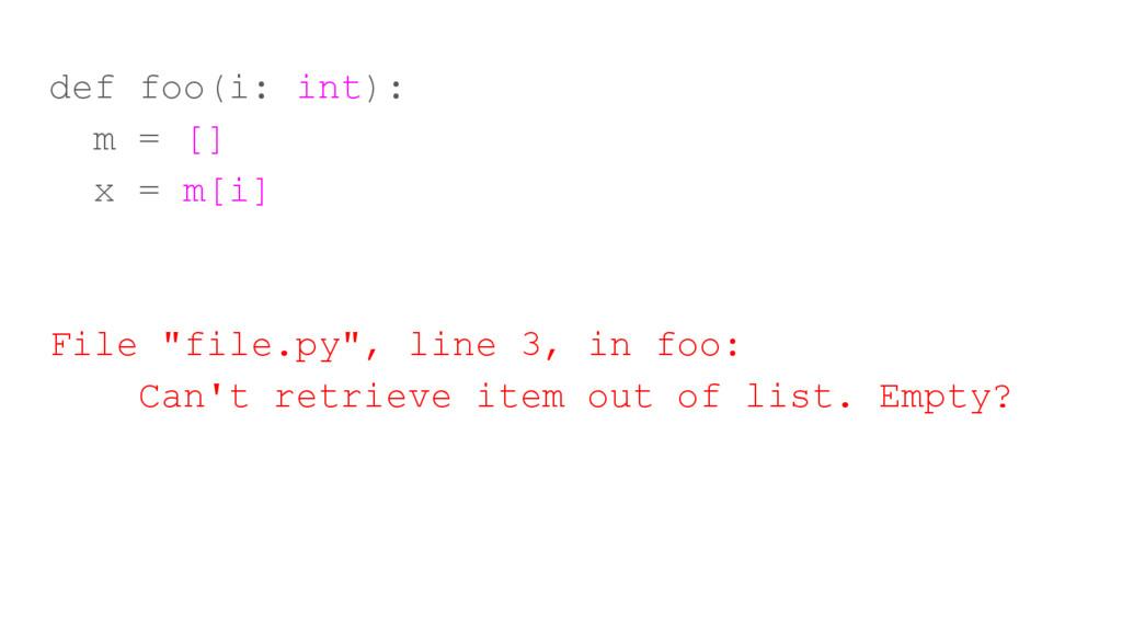 "def foo(i: int): m = [] x = m[i] File ""file.py""..."