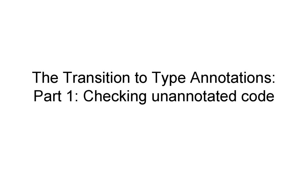 The Transition to Type Annotations: Part 1: Che...
