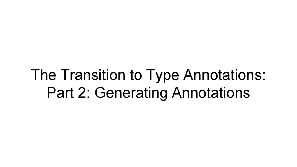 The Transition to Type Annotations: Part 2: Gen...