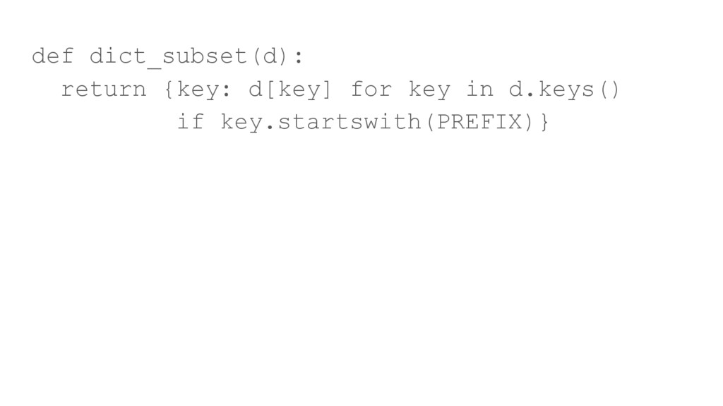 def dict_subset(d): return {key: d[key] for key...