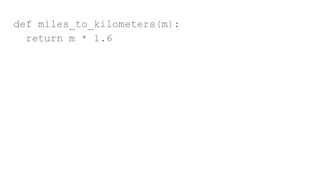 def miles_to_kilometers(m): return m * 1.6