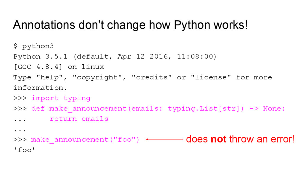 Annotations don't change how Python works! $ py...