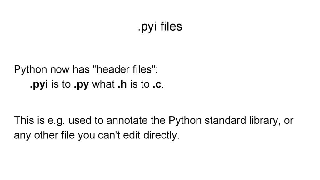 ".pyi files Python now has ""header files"": .pyi ..."