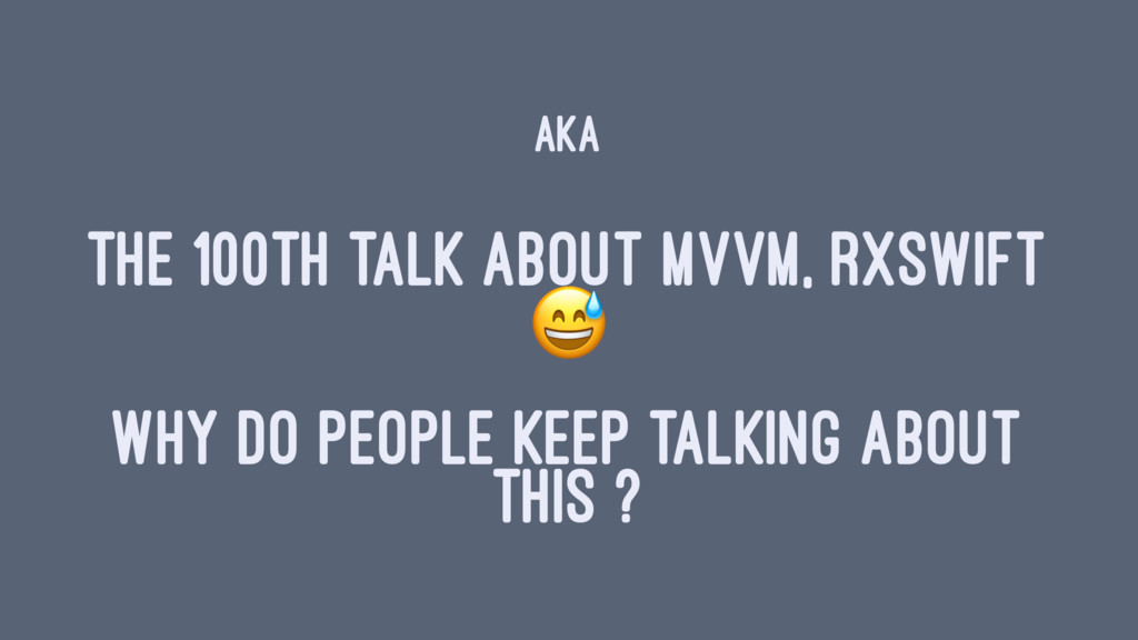 aka THE 100TH TALK ABOUT MVVM, RXSWIFT ! WHY DO...
