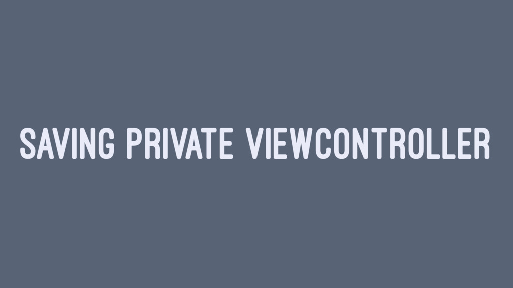 SAVING PRIVATE VIEWCONTROLLER