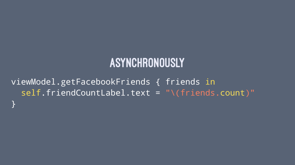 asynchronously viewModel.getFacebookFriends { f...