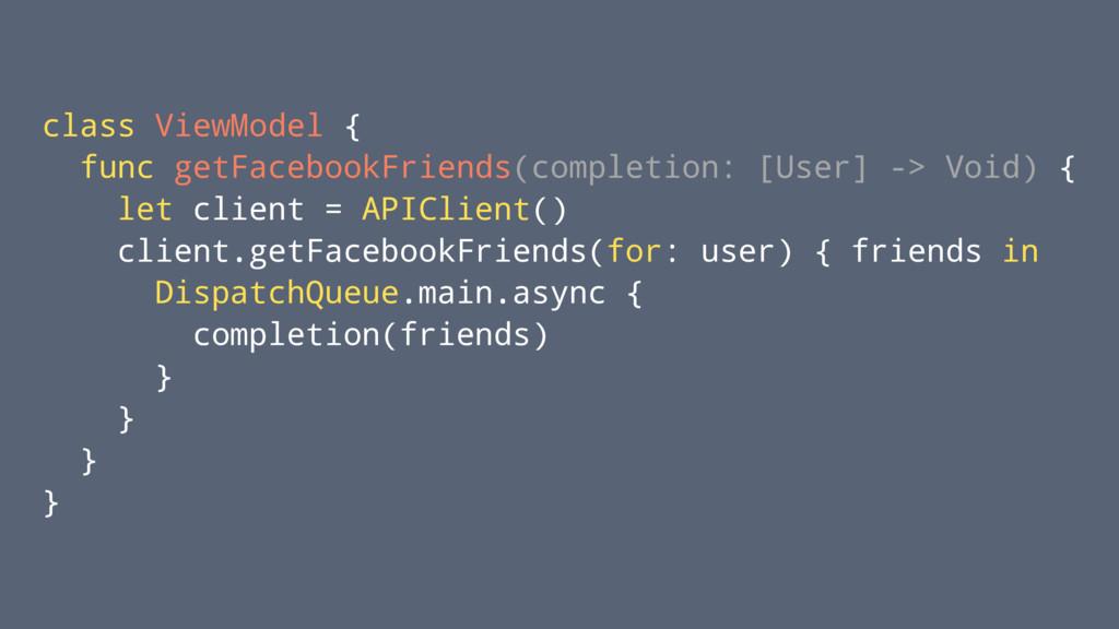 class ViewModel { func getFacebookFriends(compl...
