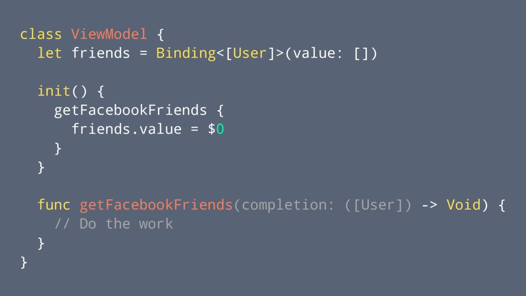 class ViewModel { let friends = Binding<[User]>...